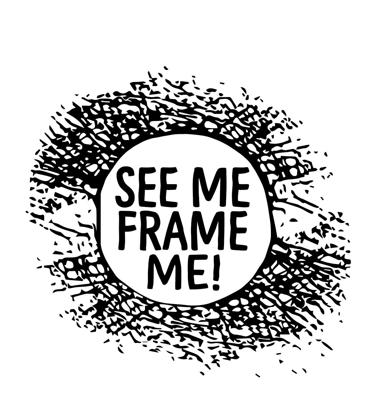 SEE ME, FRAME ME!